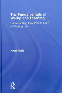 The Fundamentals of Workplace Learning: Understanding how People Learn in Working Life