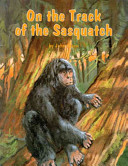 On the Track of the Sasquatch Question Of Whether Mankind Shares North America With