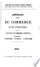 Annuaire général du commerce et de l'industrie, de la magistrature et de l'administration, ou, Almanach des 500,000 adresses de Paris, des départements et des pays étrangers