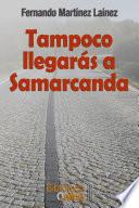 Tampoco llegar  s a Samarcanda