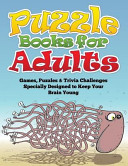 Puzzle Books for Adults  Games  Puzzles   Trivia Challenges Specially Designed to Keep Your Brain Young