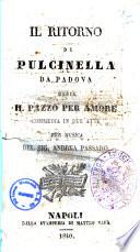 Il ritorno di Pulcinella da Padova ossia Il pazzo per amore commedia in due atti per musica del sig  Andrea Passaro