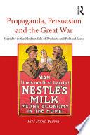 Propaganda  Persuasion and the Great War