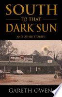 South to that Dark Sun