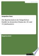 Die Repr Sentation Der B Rgerlichen Familie Im Deutschen Drama Des 18 Und 19 Jahrhunderts