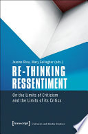Re-thinking Ressentiment On the Limits of Criticism and the Limits of its Critics