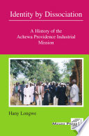 Identity by Dissociation  A History of the Achewa Providence Industrial Mission
