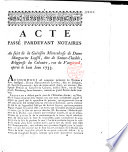 Acte pass   pardevant notaires  Au sujet de la gu  rison miraculeuse de Dame Marguerite Loysel  dite de Sainte Clotilde  religieuse du Calvaire  rue de Vaugirard  oper  e le huit juin 1733