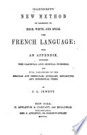 Ollendorff s New Method of Learning to Read  Write  and Speak the French Language  with the Lessons Divided Into Sessions of a Proper Length for Daily Tasks and Numerous Corrections  Additions and Improvements  Suitable for this Country by V  Value to which are Added Value s System of French Pronunciation  His Grammatical Synopsis  a New Index and Short Models of Commercial Correspondence