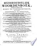 Huishoudelijk woordenboek  vervattende veele middelen om zijn goed te vermeerderen en zijne gezondheid te behouden
