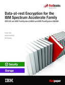 Data At Rest Encryption For The Ibm Spectrum Accelerate Family Ibm Xiv And Ibm Flashsystem A9000 And Ibm Flashsystem A9000r