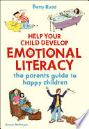 Help Your Child Develop Emotional Literacy: The Parents' Guide to Happy Children