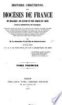 Histoire chrétienne des diocèses de France, de Belgique, de Savoie et des bords du Rhin, etc