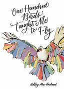 One Hundred Birds Taught Me to Fly