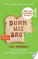Dumm wie Brot   Das Kochbuch