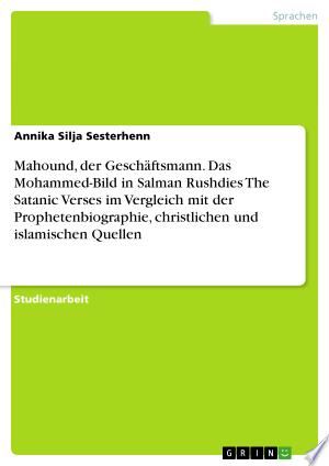 Mahound, der Geschäftsmann. Das Mohammed-Bild in Salman Rushdies The Satanic Verses im Vergleich mit der Prophetenbiographie, christlichen und islamischen Quellen - ISBN:9783638408530