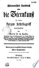 Astronomisches Handbuch oder die Sternkunst in einem Kurzen Lehrbegriff