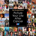 Picture Your Life After Cancer : cancer and gone on to...