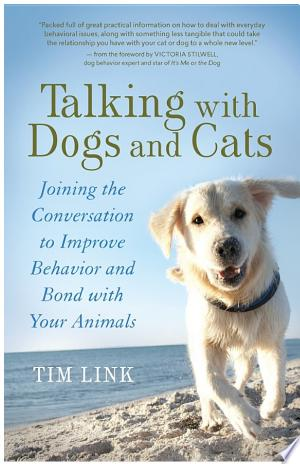 Talking with Dogs and Cats: Joining the Conversation to Improve Behavior and Bond with Your Animals - ISBN:9781608683239