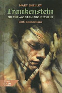 Frankenstein, or, The modern Prometheus : with connections