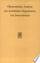 Ökonomische Analyse der rechtlichen Organisation von Innovationen