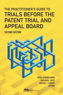 The Practitioner s Guide to Trials Before the Patent Trial and Appeal Board
