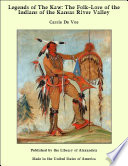 Legends of The Kaw  The Folk Lore of the Indians of the Kansas River Valley