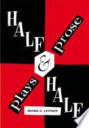 Half   Half   Plays   Prose