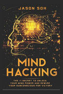 Mind Hacking: Unleash the Hidden Power of Your Subconscious Mind and Achieve Anything That You Truly Desire!