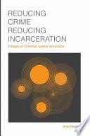 Reducing Crime  Reducing Incarceration