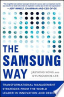 The Samsung Way  Transformational Management Strategies from the World Leader in Innovation and Design