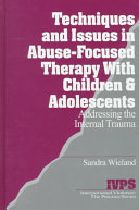 Techniques and issues in abuse focused therapy with children   adolescents