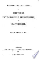 Handbook for Travellers in Derbyshire, Nottinghamshire, Leicestershire, and Staffordshire. With a travelling map