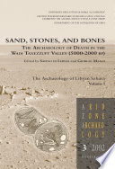 Sand  Stones  and Bones  The Archaeology of Death in The Wadi Tanezzuft Valley  5000 2000 bp   The Archaeology of Libyan Sahara Volume I