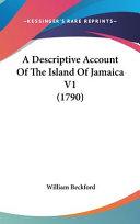 A Descriptive Account of the Island of Jamaica V1  1790