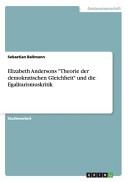 """Elizabeth Andersons """"Theorie der demokratischen Gleichheit"""" und die Egalitarismuskritik"""