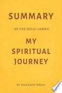 Summary of The Dalai Lama   s My Spiritual Journey by Milkyway Media