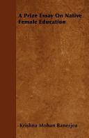 A Prize Essay on Native Female Education Book PDF