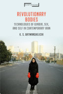 Revolutionary Bodies: Technologies of Gender, Sex, and Self in Contemporary Iran