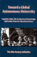 Toward A Global Autonomous University Cognitive Labor The Production Of Knowledge And Exodus From The Education Factory book