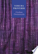 Yoruba Proverbs Of More Than Five Thousand Yoruban Proverbs