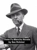 Three Fu-Manchu Novels Mystery Of Fu Manchu 1913; The Devil Doctor