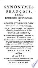 Synonymes françois, leurs differentes significations, et le choix qu'il en faut faire pour parler avec justesse; par M. l'Abbe Girard, de l'Academie Françoise, ... Tome premier [-second]