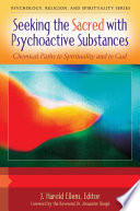 Seeking the Sacred with Psychoactive Substances  Chemical Paths to Spirituality and to God  2 volumes