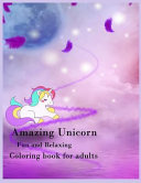 Amazing Unicorn Fun and Relaxing Coloring Book for Adults