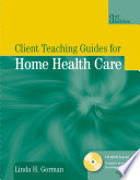 Client Teaching Guides For Home Health Care book
