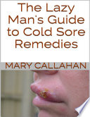 The Lazy Man s Guide to Cold Sore Remedies