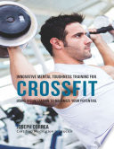 Innovative Mental Toughness Training for Crossfit: Using Visualization to Maximize Your Potential