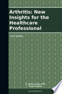 Arthritis  New Insights for the Healthcare Professional  2013 Edition
