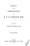 Selections from the correspondence of R  E  H  G  Edited or rather written by the author of The Eclipse of Faith   F  B   i e  Henry Rogers
